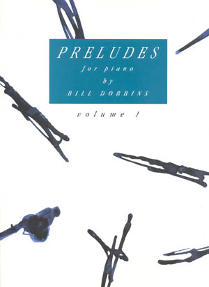 Preludes For Piano by Bill Dobbins - Volume 1