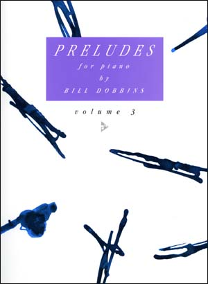 Preludes For Piano by Bill Dobbins - Volume 3