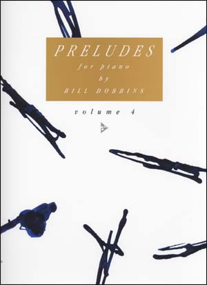 Preludes For Piano by Bill Dobbins - Volume 4