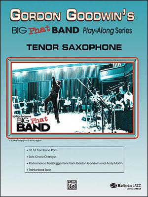 Gordon Goodwin's Big Phat Band - Play-Along Series for Tenor Sax
