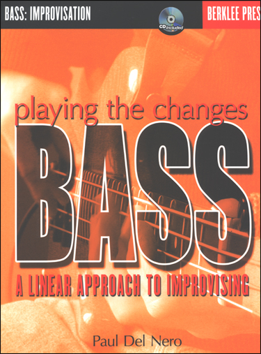 Playing The Changes: Bass - A Linear Approach To Improvising