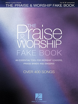 THE PRAISE & WORSHIP FAKE BOOK - B FLAT EDITION