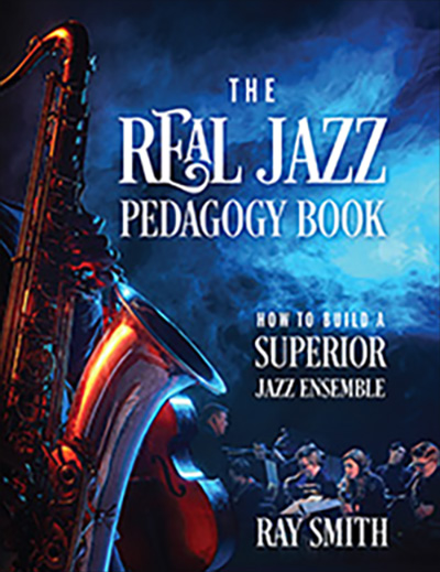 The Real Jazz Pedagogy Book: How to Build a Superior Jazz Ensemble