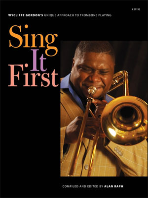 Sing It First - Wycliffe Gordon's Unique Approach to Trombone Playing