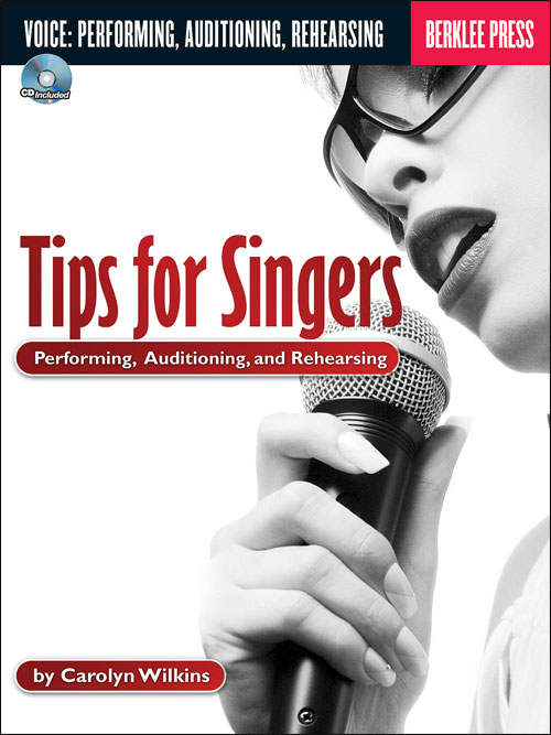 Tips for Singers - Performing, Auditioning, and Rehearsing