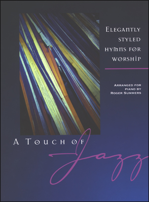 A Touch Of Jazz - Elegantly Styled Hymns For Worship - Volume 1