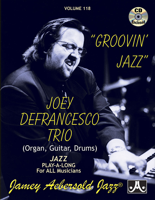 VOLUME 118 - JOEY DEFRANCESCO - Groovin' Jazz - Play-a-long With B3 Organ!