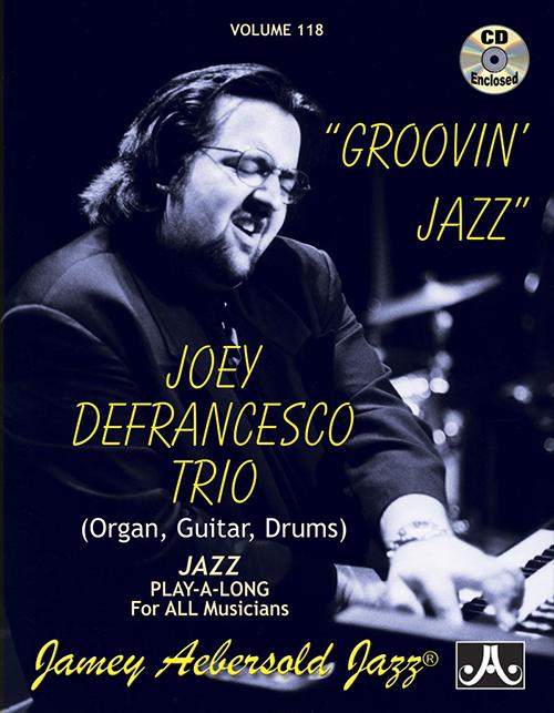 VOLUME 118 - JOEY DEFRANCESCO - Groovin' Jazz - Play-a-long With B3 Organ!