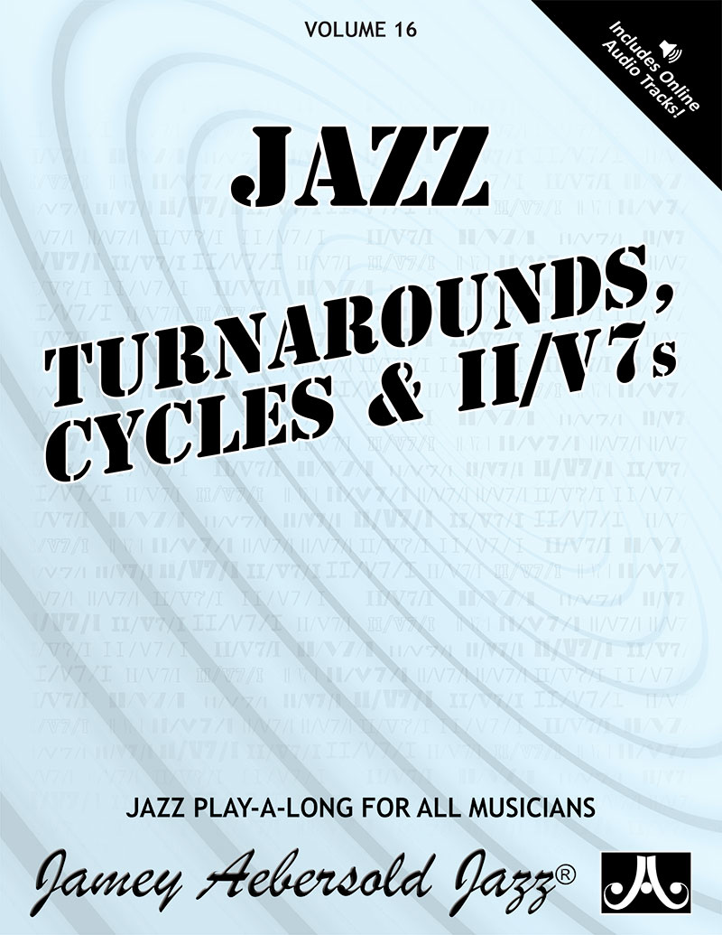 "VOLUME 16 - TURNAROUNDS, CYCLES, & ii/V7s<br>Now with  Down-loadable ""slower tempo"" tracks"