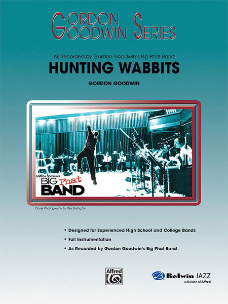 "Gordon Goodwin Series - Big ""Phat"" Band Arrangements - Hunting Wabbits"