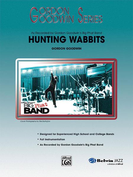 "Gordon Goodwin Series - Big ""Phat"" Band Arrangements - Hunting Wabbits"