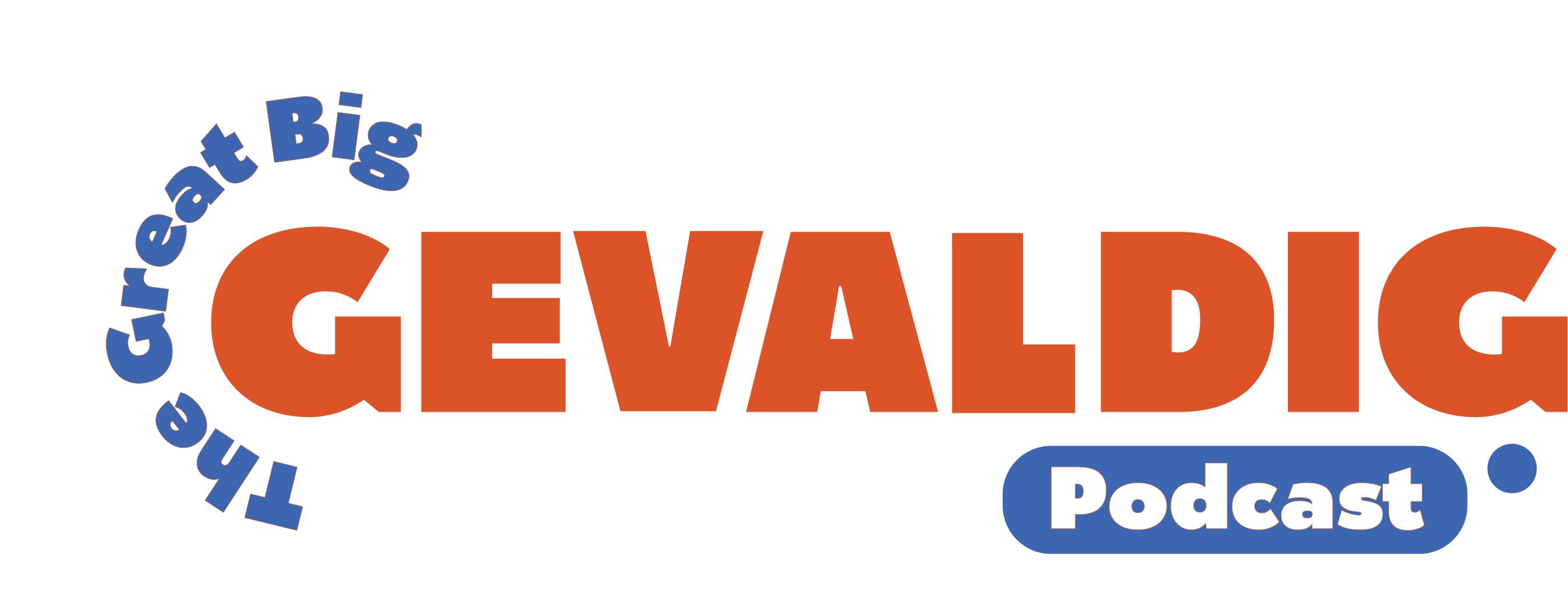 The Great Big Gevaldig Podcast
