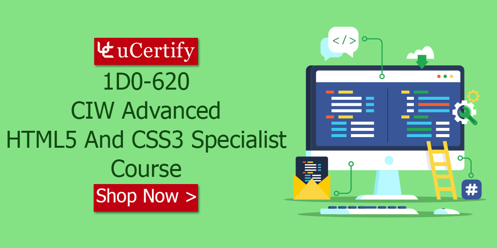 Prepare for CIW Advanced HTML5 & CSS3 Specialist 1D0-620 Exam