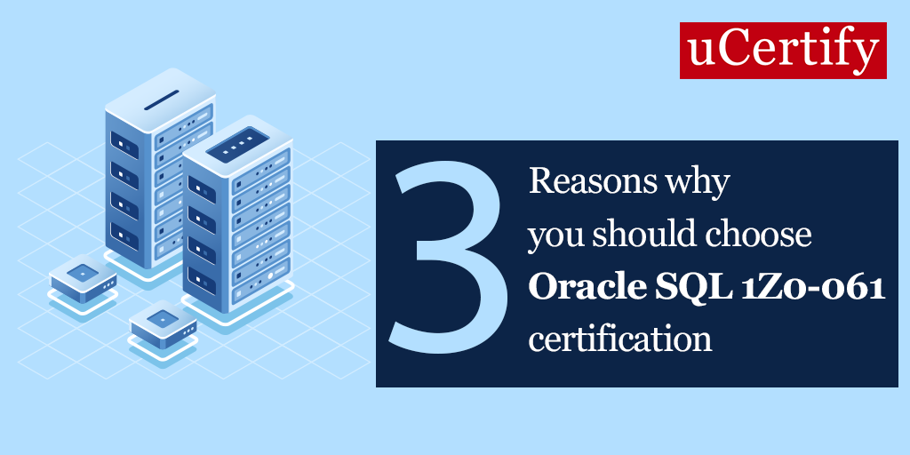 Three reasons why you should choose Oracle SQL 1Z0-061 certification