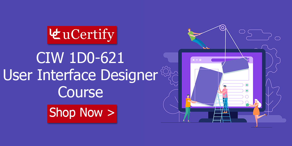 Pass CIW User Interface Designer 1D0-621 Exam with uCertify