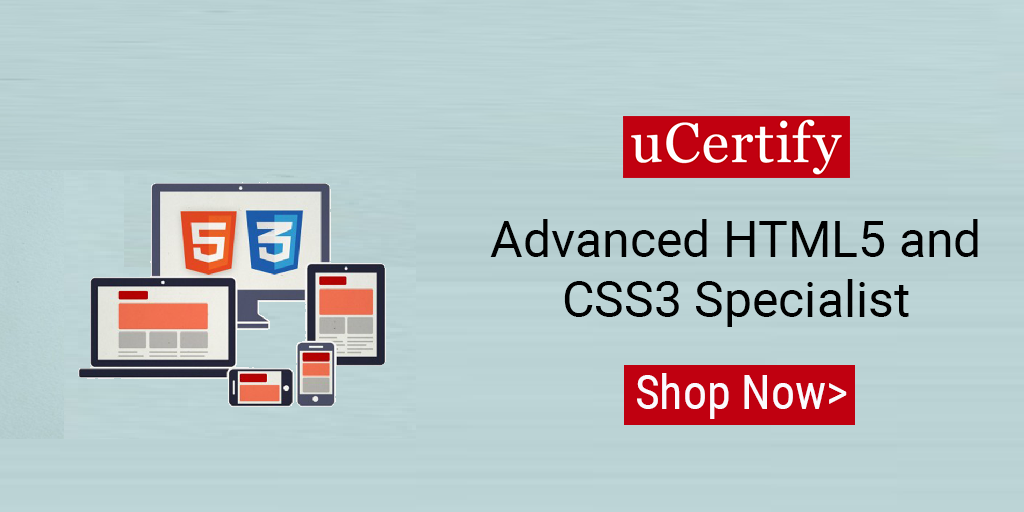 Prepare for CIW Advanced HTML5 & CSS3 Specialist 1D0-620 Exam with uCertify