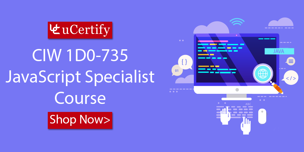 How Can I Pass the CIW Javascript Specialist 1D0-735 Exam? explore uCertify