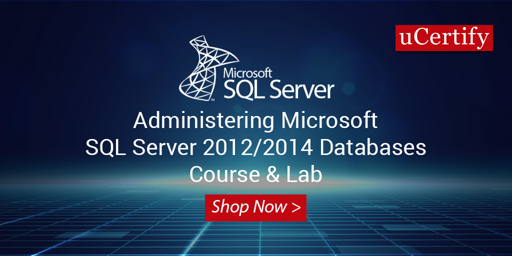 Enroll In Our SQL Server 2012/2014 Course For Passing MCSA 70-462 Exam