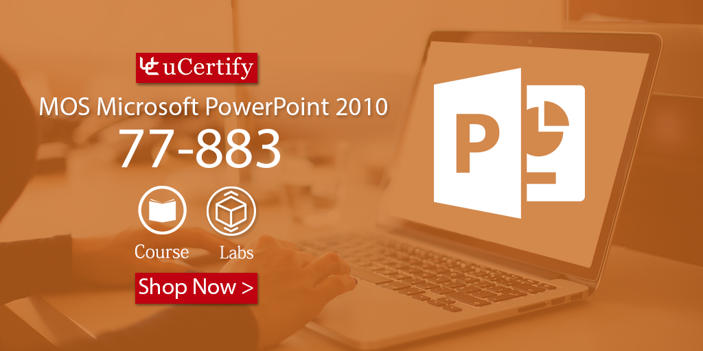 Prepare for 77-883 Exam- Microsoft Office PowerPoint 2010 Study Guide