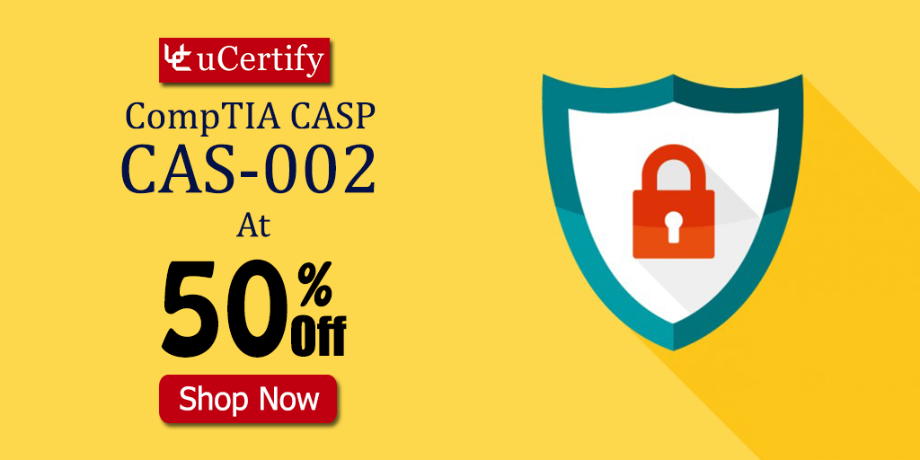 CompTIA CASP CAS-002 Exam Retires On October 2nd 2018- uCertify