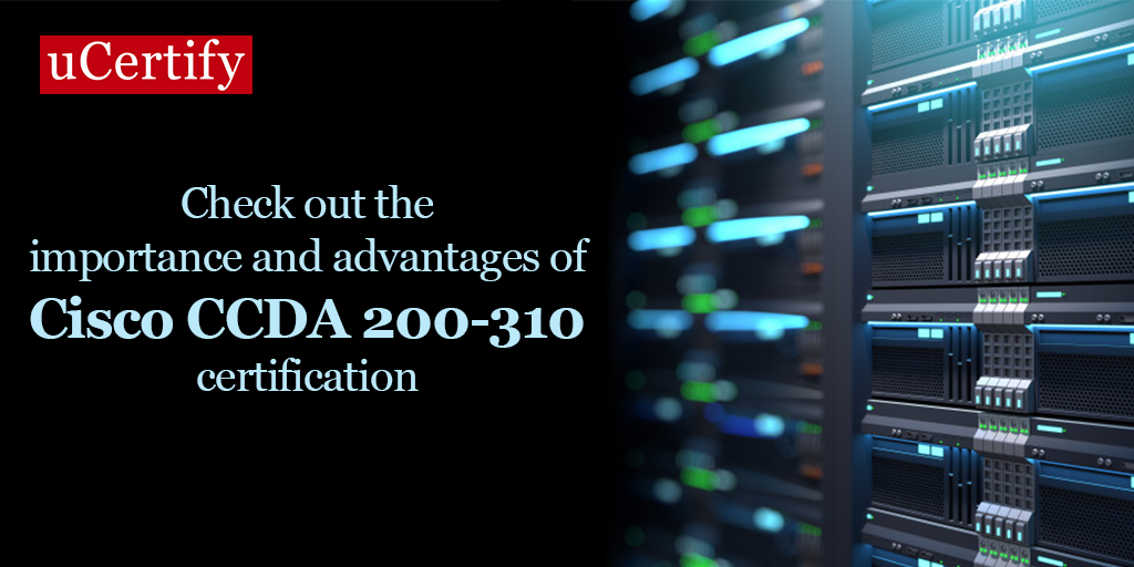 Check out the importance and advantages of Cisco CCDA 200-310 certification