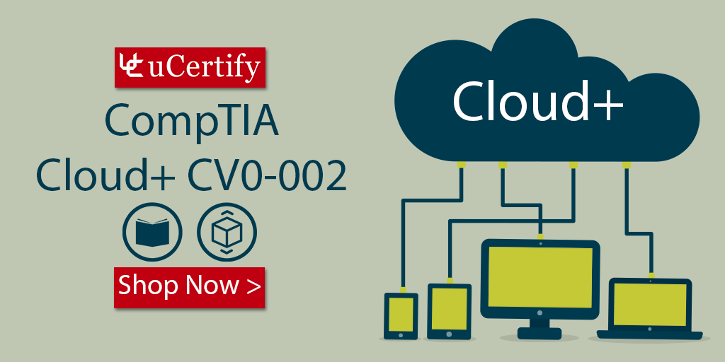 Check Out The Latest CompTIA Cloud+ CV0-002 Certification Course ucertify