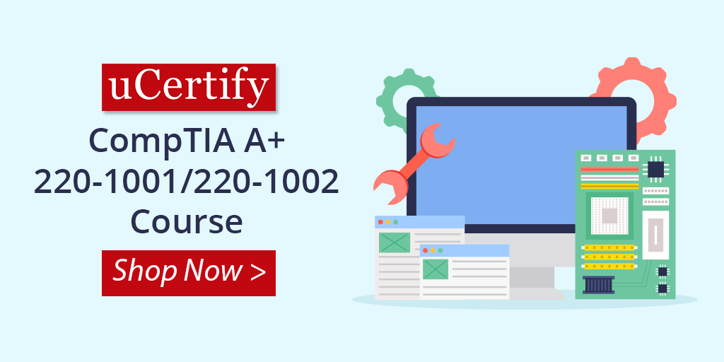 Prepare For The Latest CompTIA A+ Exam With The uCertify Course
