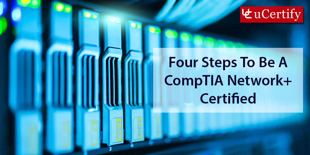 Four steps to clear CompTIA Network+ N10-007 certification