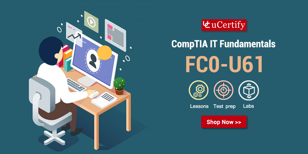 Become a CompTIA IT Fundamentals+ Certified- uCertify CompTIA IT Fundamentals+ FC0-U61 Guide