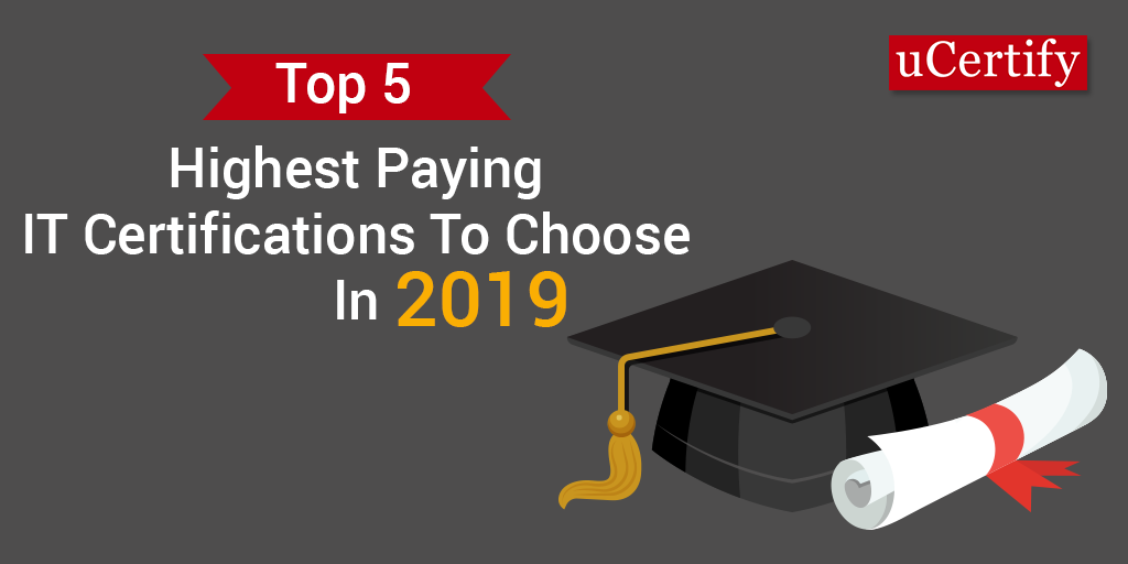 Top 5 Highest Paying IT Certifications To Choose In 2019