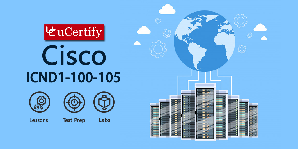 Be a Cisco CCENT/CCNA ICND1 100-105 Certified With uCertify Guide