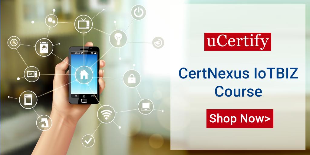 Choose uCertify's CertNexus IoTBIZ certification prep for the IOZ-110 exam