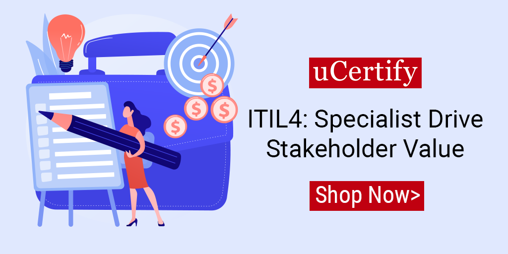 Check out uCertify's ITIL4: Specialist Drive Stakeholder Value Course