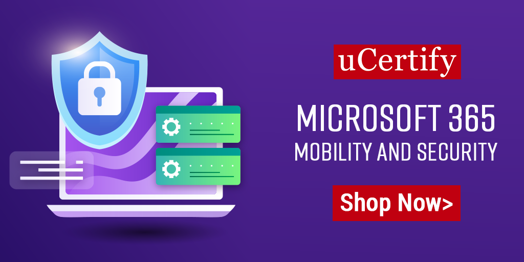 Check Out uCertify's Latest MS-101: Microsoft 365 Mobility and Security Course