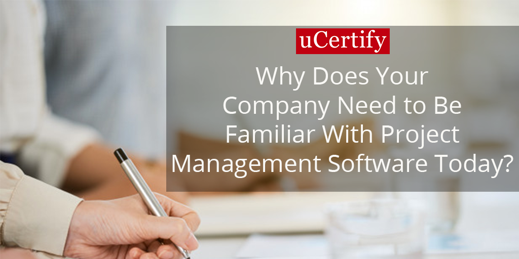 Why Does Your Company Need to Be Familiar With Project Management Software Today?