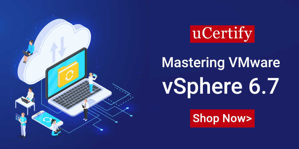 Check out uCertify's latest VMware vSphere 6.7 certification course