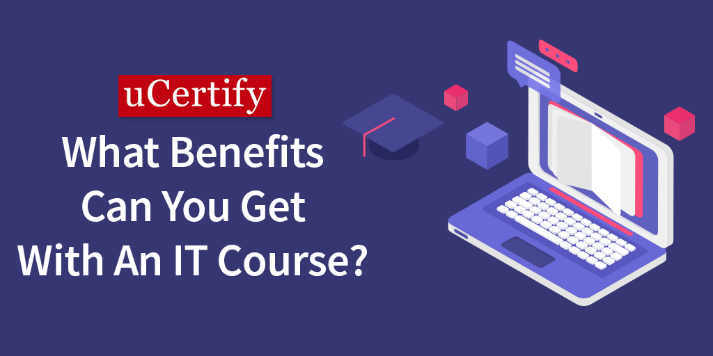 What Benefits You Can Get With An IT Course?