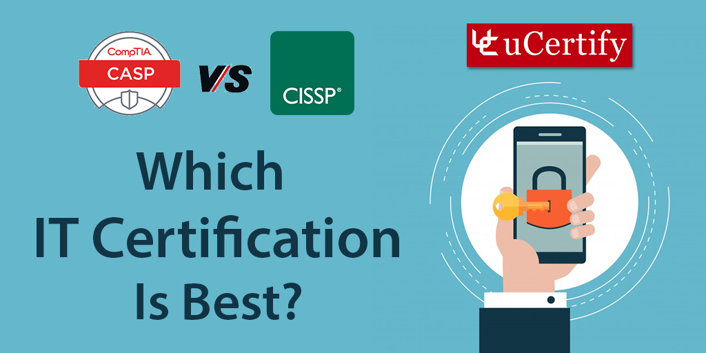 Which IT Certification Is Best For Me CompTIA CASP vs CISSP?