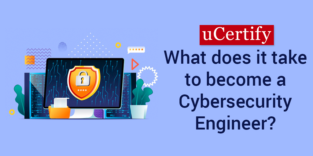 What does it take to become a Cybersecurity Engineer?
