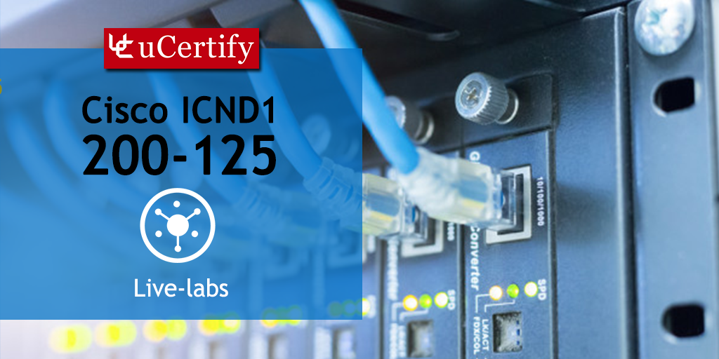 Prepare for Cisco ICND1-200-125 Exam - uCertify Network Simulator V4.2