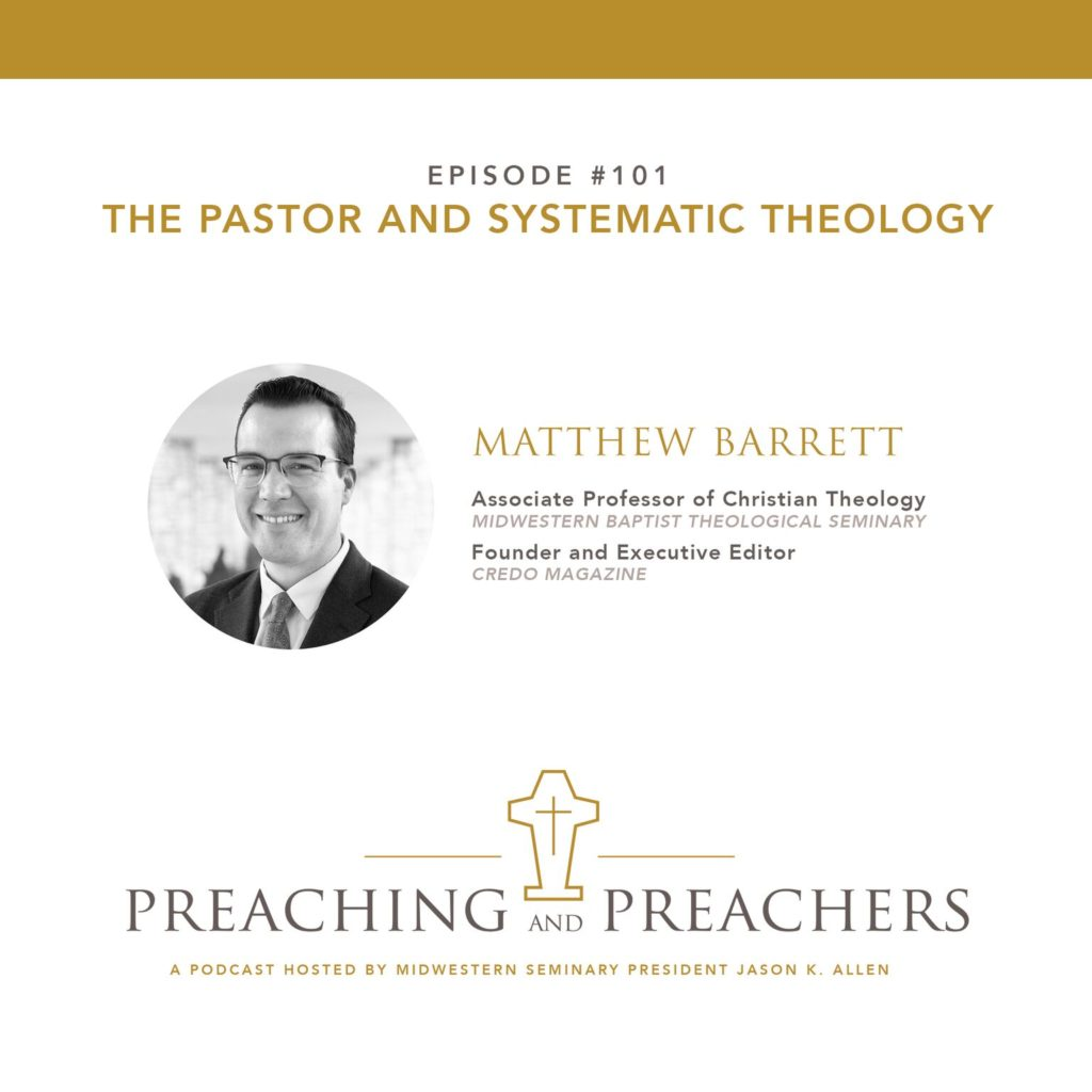 Episode 101: The Pastor and Systematic Theology - Jason K  Allen