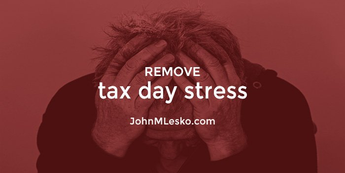 Article by John M Lesko titled Remove Tax Day Stress