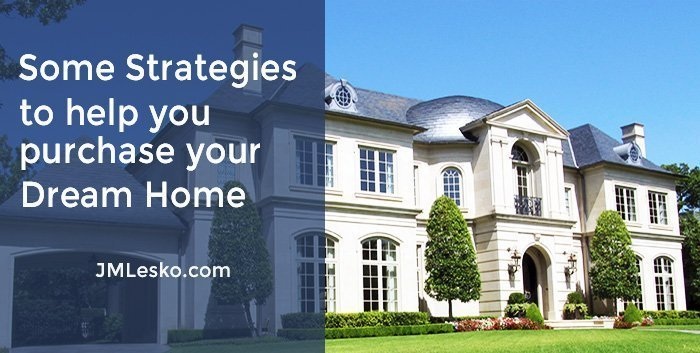 some strategies to help you purchase you dream home