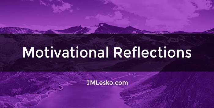 Motivational Reflections by JM Lesko