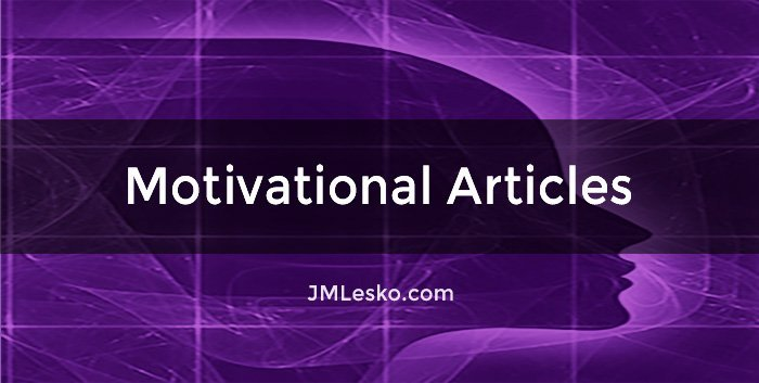 Motivational Articles by JM Lesko