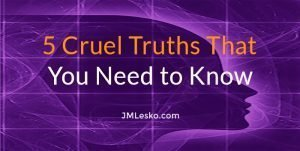 5 Cruel Truths That You Need to Know by JM Lesko