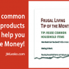 Reusing Common Household Items That Save You Money Guide