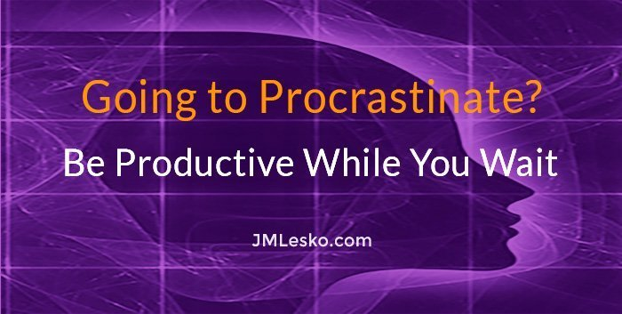 Procrastinate and Be Productive While You Wait article by j m lesko