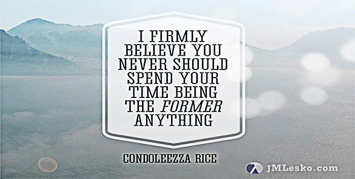 quotation from condoleezza rice image for j m lesko wallpaper Never Spend Time Being the Former