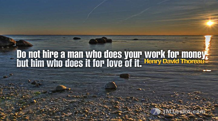 Today's Motivation – Hire a Man Who Loves His Work